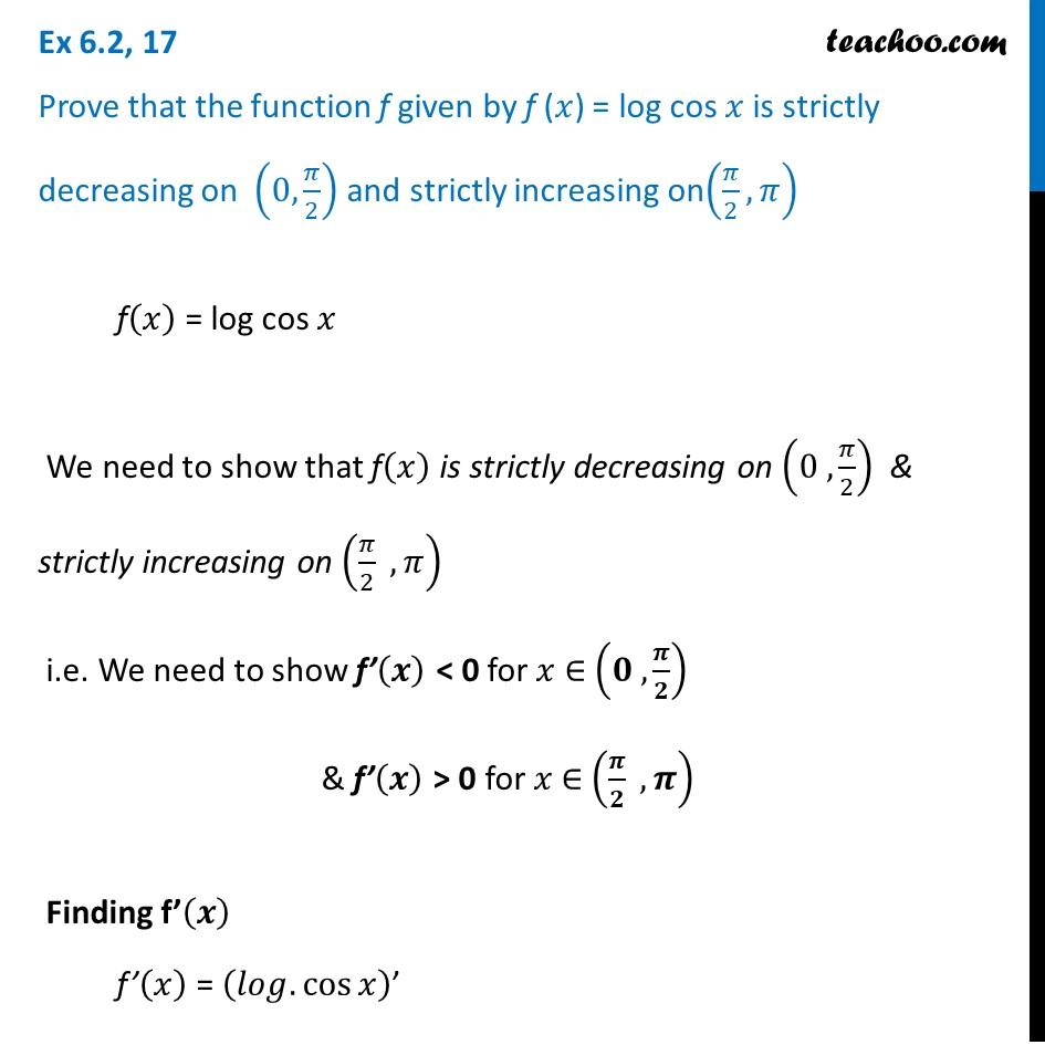 Ex 6.2, 17 - Prove that f (x) = log cos x is strictly decreasing