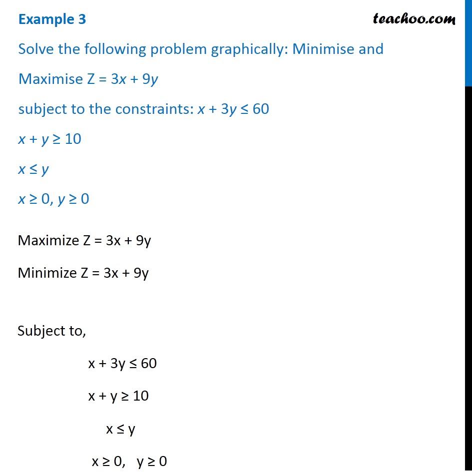 Example 3 - Minimise and Maximise Z = 3x + 9y, x + 3y <= 60, x + y >=