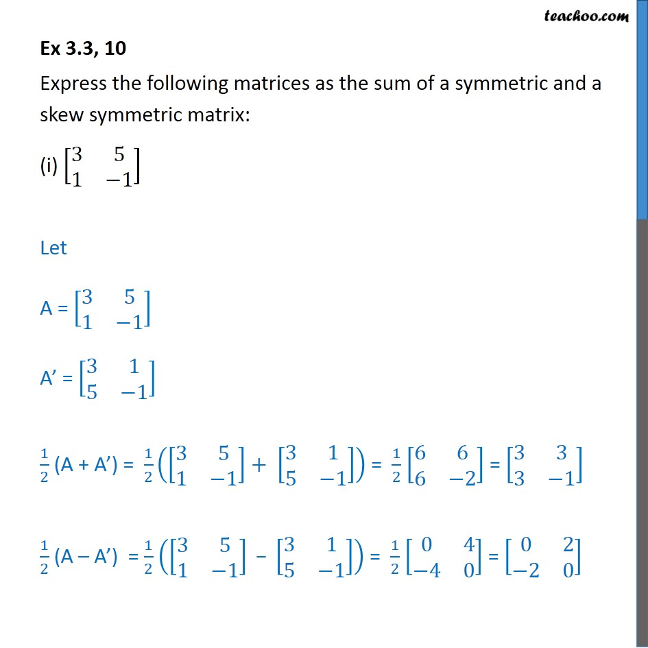 Ex 3.3, 10 - Express as sum of a symmetric, a skew symmetric - Symmetric and skew symmetric matrices