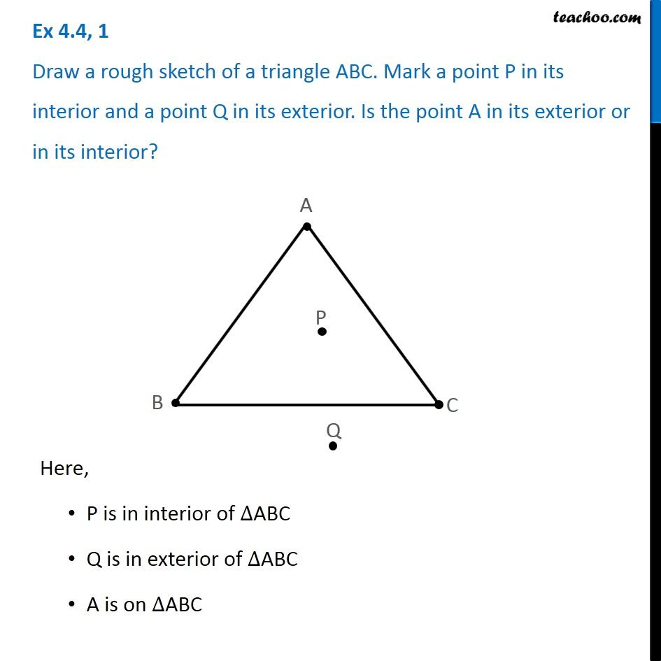 Ex 4.4, 1 - Draw a rough sketch of a triangle ABC. Mark a point P