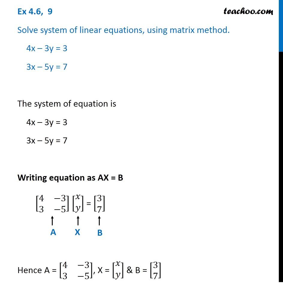Ex 4.6, 9 - Solve using matrix method 4x-3y=3 3x+5y=7 - Ex 4.6