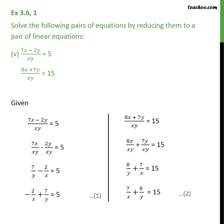 Ex 3.6, 1 (v) and (vi) - 7x - 2y / xy = 5, 8x + 7y / xy = 15 - Ex 3.6