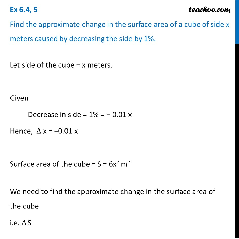 Ex 6.4, 5 - Find approx change in surface area of cube of side x