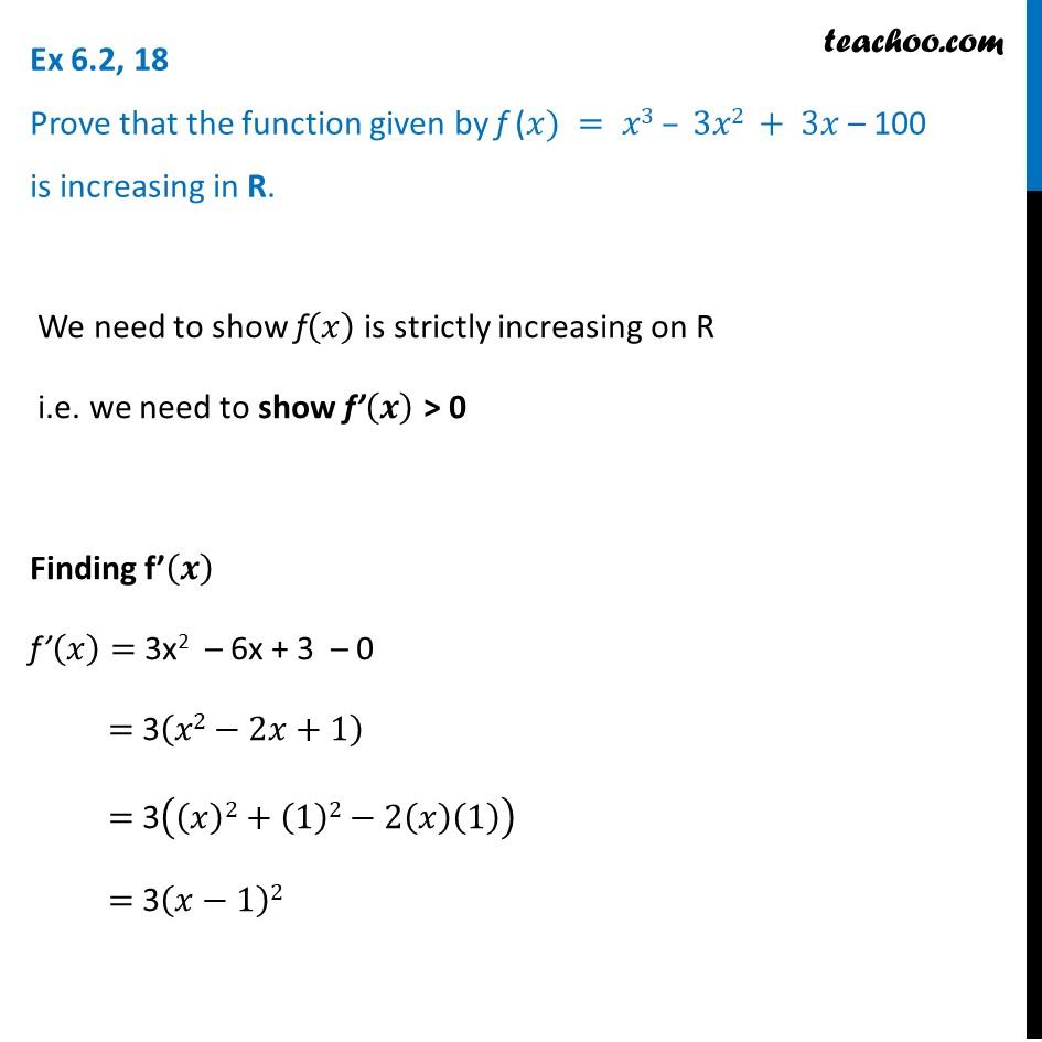 Ex 6.2, 18 - Prove that f(x) = x3 - 3x2 + 3x - 100 is increasing