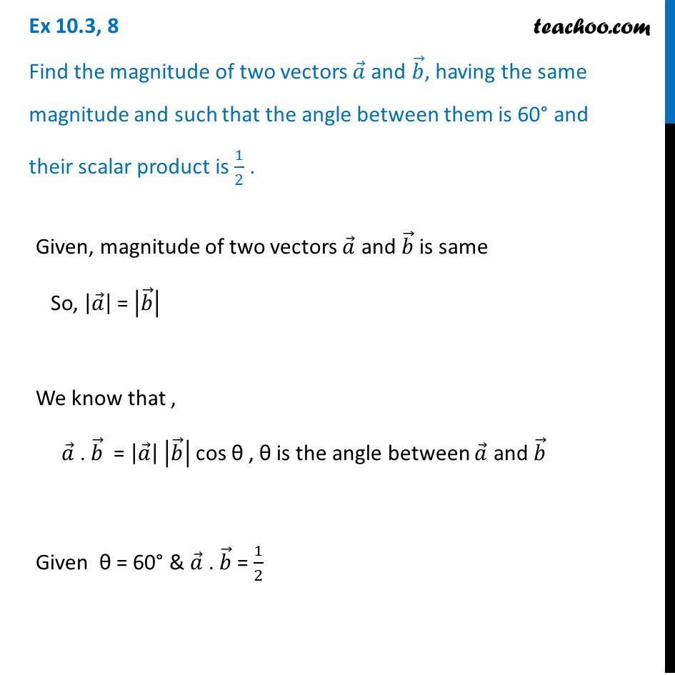 Ex 10.3, 8 - Find magnitude of two vectors a, b, having same