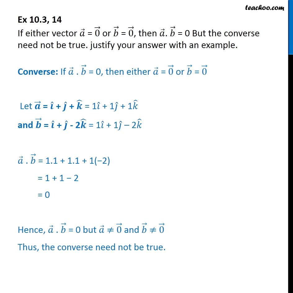 Ex 10.3, 14 - If either a=0 or b=0, then a.b = 0, but converse - Scalar product - Defination