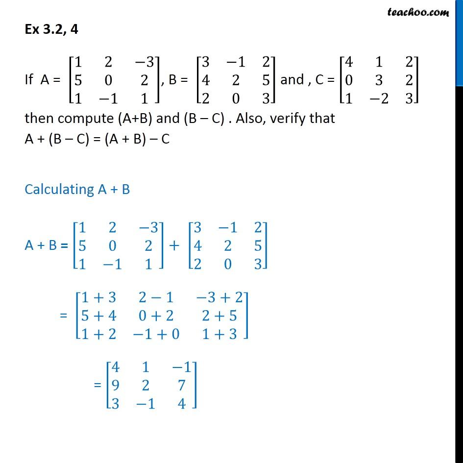 Ex 3.2, 4 - Compute (A + B), (B - C). Also verify A + (B - C) - Ex 3.2