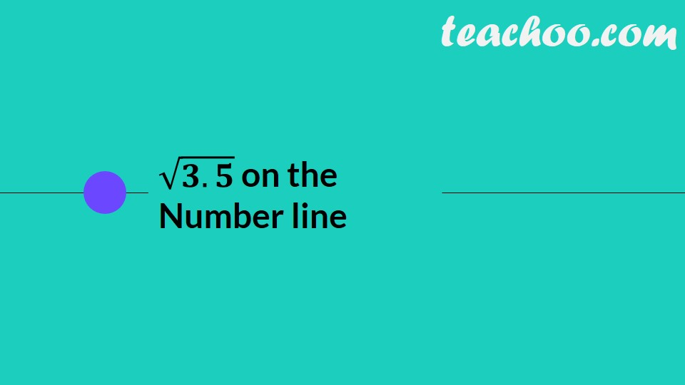 Represent root 3.5 on Number Line (with Video) - Teachoo