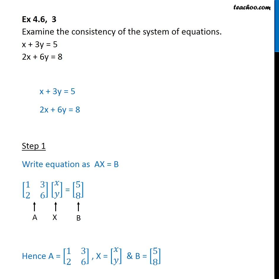 Ex 4.6, 3 - Examine consistency x + 3y = 5, 2x + 6y = 8 - Ex 4.6