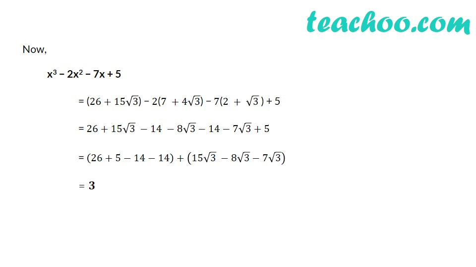 If x = 1/(2 − √3), find the value of x^3 − 2x^2 − 7x + 5 - Part 3