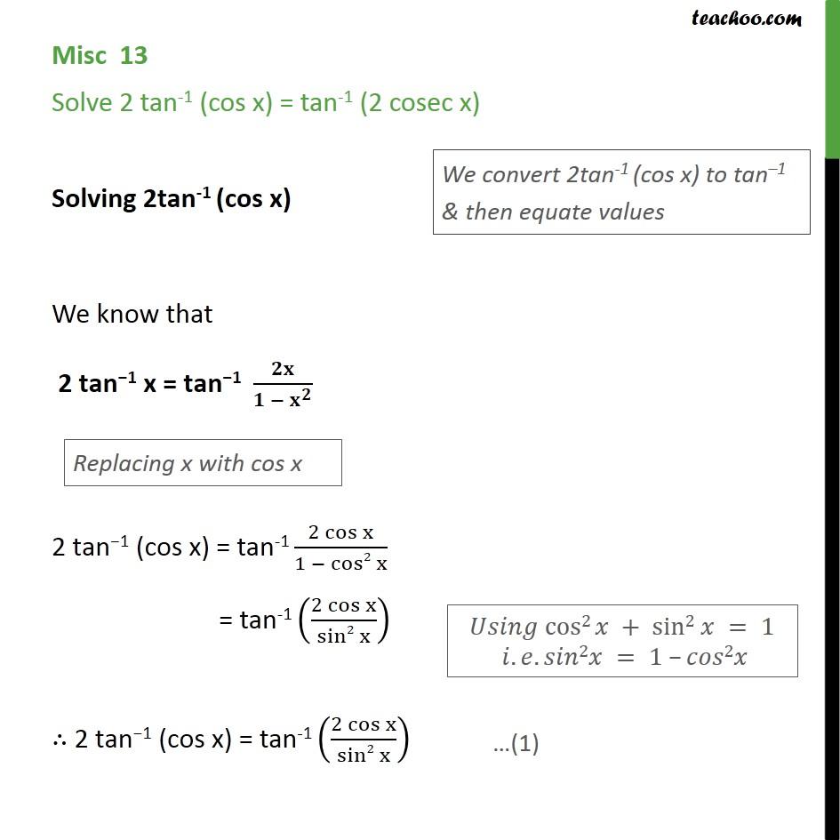 Misc 13 - Solve 2 tan-1 (cos x) = tan-1 (2 cosec x) - Miscellaneous