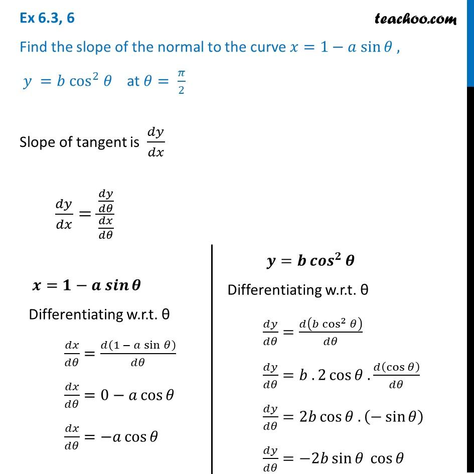 Ex 6.3, 6 - Find slope of normal x = 1 - a cos, y = b cos2