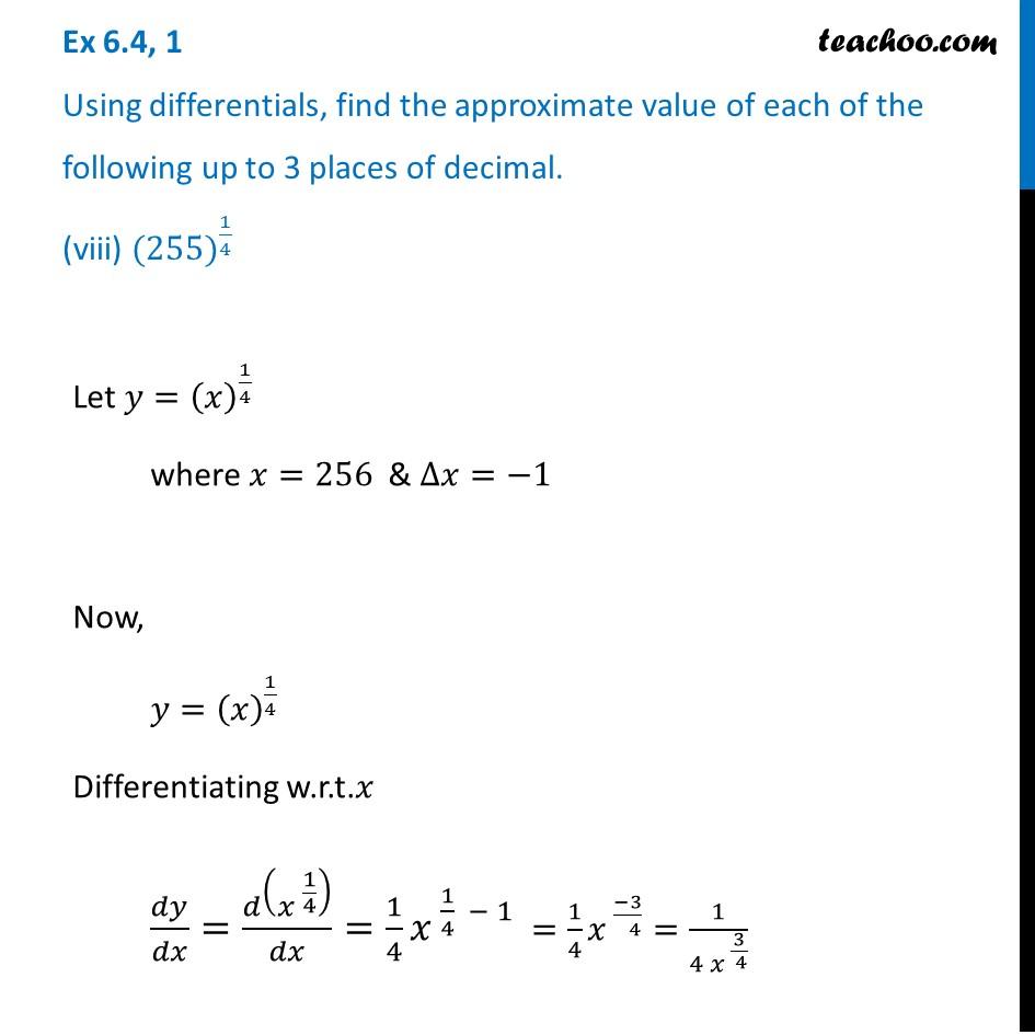 Ex 6.4, 1 (viii) - Find approximate value of (255)^1/4 (3 decimals)