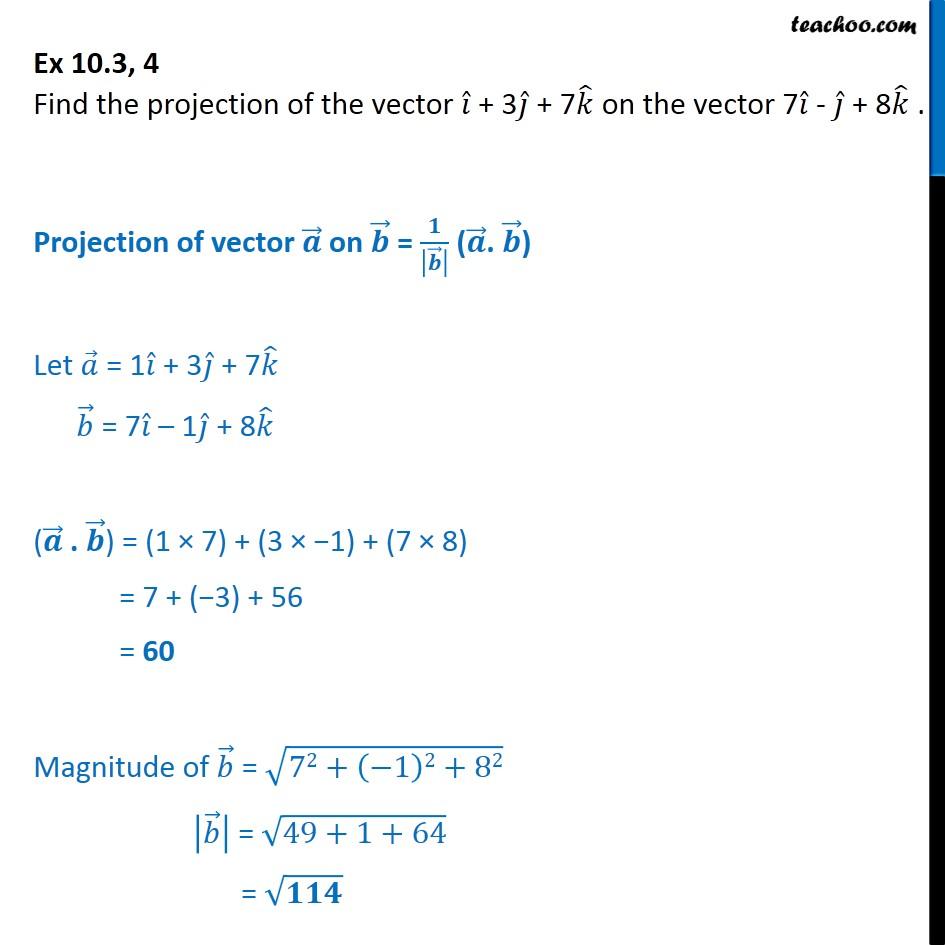 Ex 10.3, 4 - Find projection of i + 3j + 7k on 7i - j + 8k - Ex 10.3