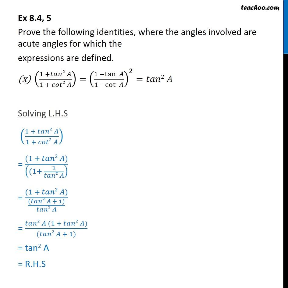 Ex 8.4, 5 (x) - (1+tan^2 A/ 1+cot^2 A) = (1-tan A/ 1 - cot A)^2 tan^2 A