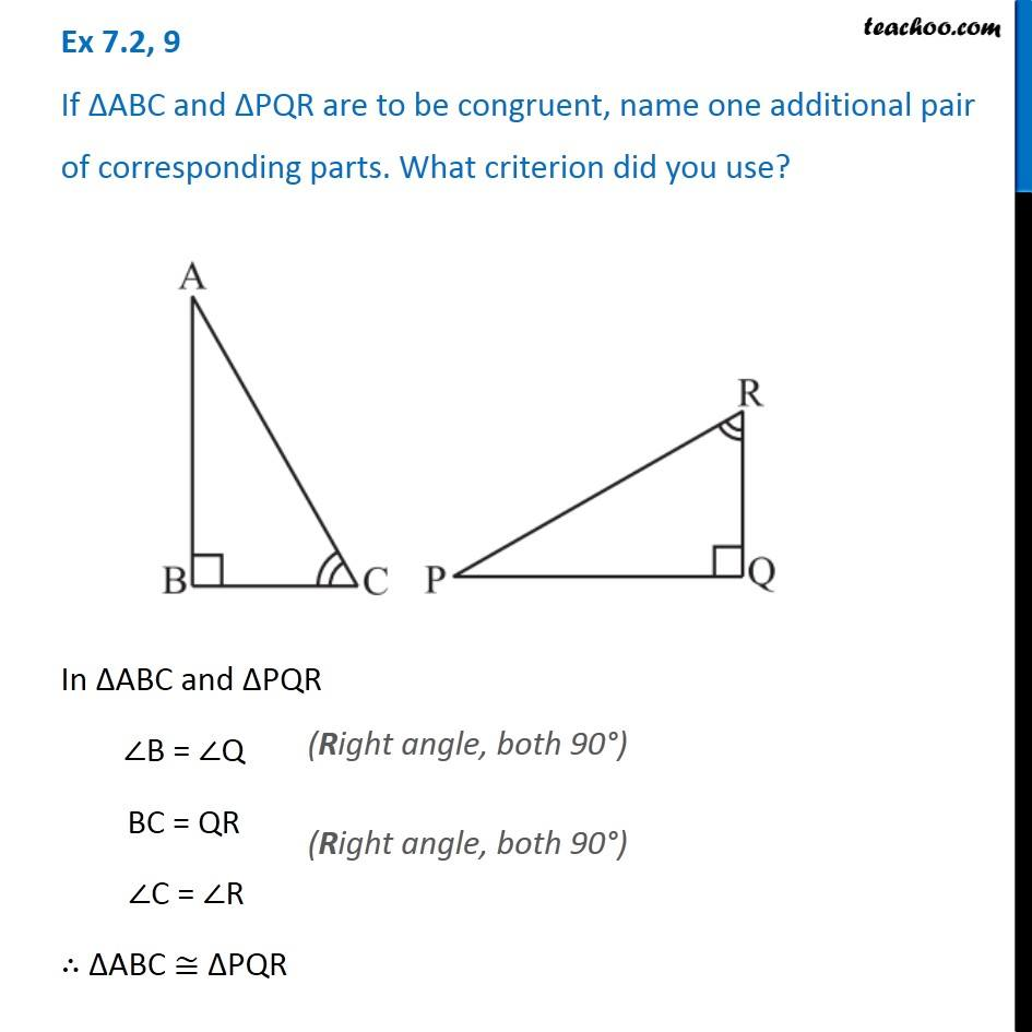 Ex 7.2, 9 - If triangle ABC and PQR are to be congruent, name one