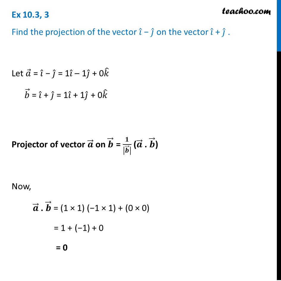 Ex 10.3, 3 - Find projection of vector i - j on vector i + j