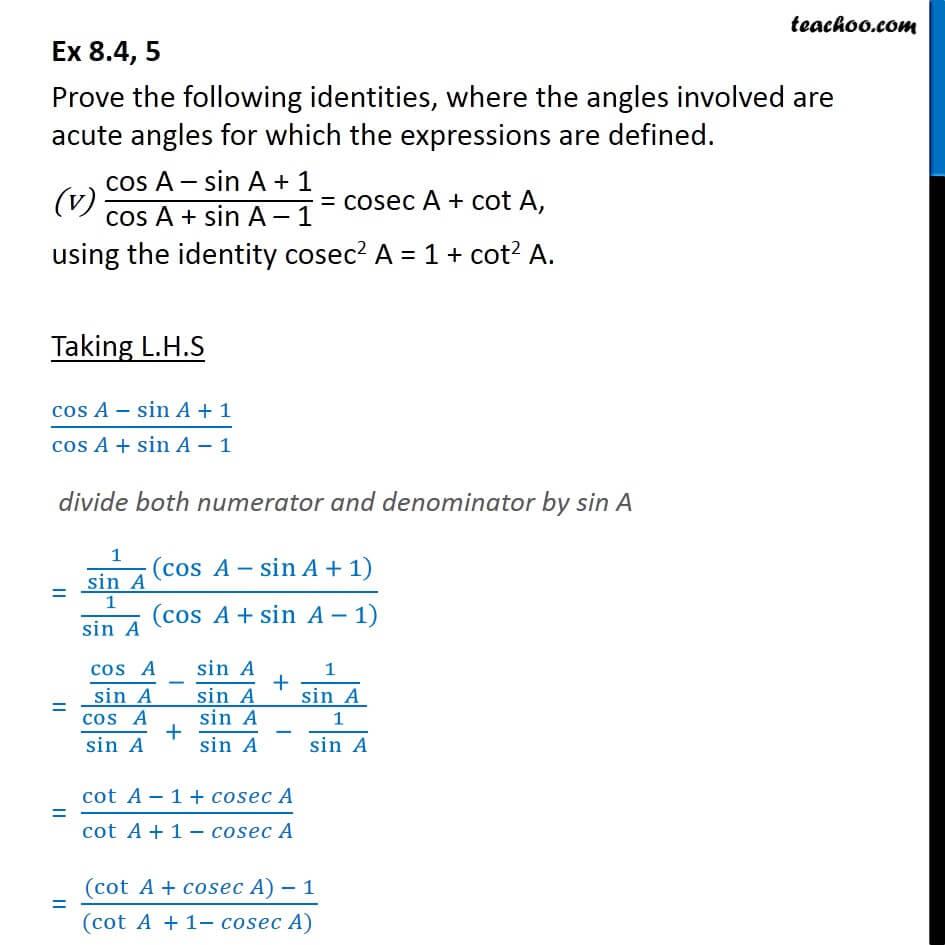 Ex 8.4, 5 (v) - cosA-sinA+1/cosA-sinA-1 = cosec A + cot A, using the identity cosec^2 A=1+cot^2 A