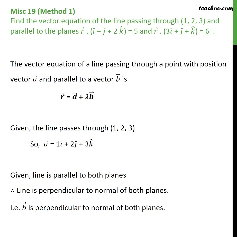 Misc 19 - Find the vector equation of the line passing through (1, 2, 3) and parallel to planes r.(i-j+2k) = 5 & r.(3i+j+k) = 6 - Equation of line under planes condition