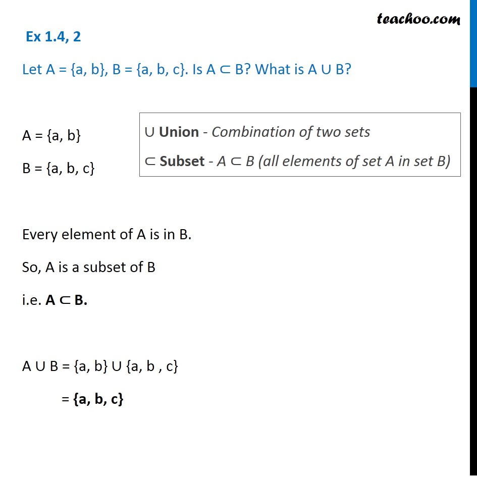 Ex 1.4, 2 - Let A = {a, b}, B = {a, b, c}. Is A subset of B