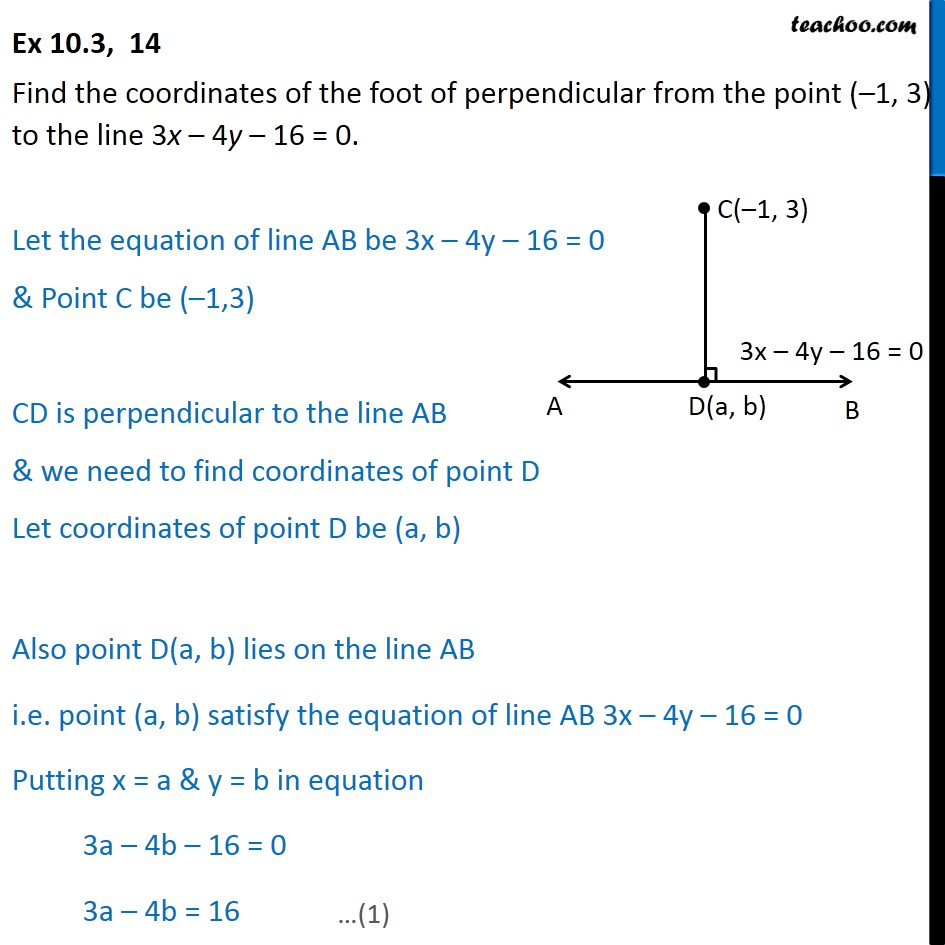 Ex 10.3, 14 - Find coordinates of foot of perpendicular from point (-1, 3) to line 3x-4y-16=0 - Distance of a point from a line