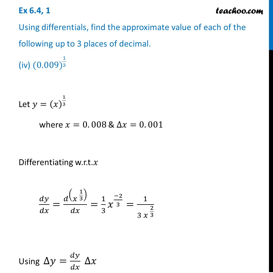 Ex 6.4, 1 (iv) - Find approximate value of (0.009)^1/3 - Ex 6.4