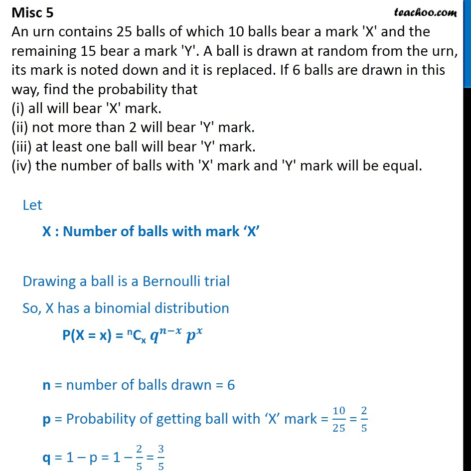 Misc 5 - An urn contains 25 balls of which 10 balls bear mark 'X' - Binomial Distribution