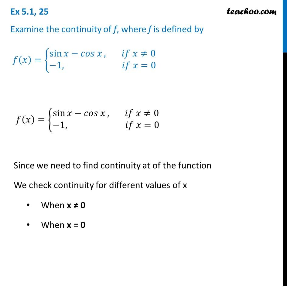 Ex 5.1, 25 - Examine continuity of f(x) = {sin x - cos x, -1