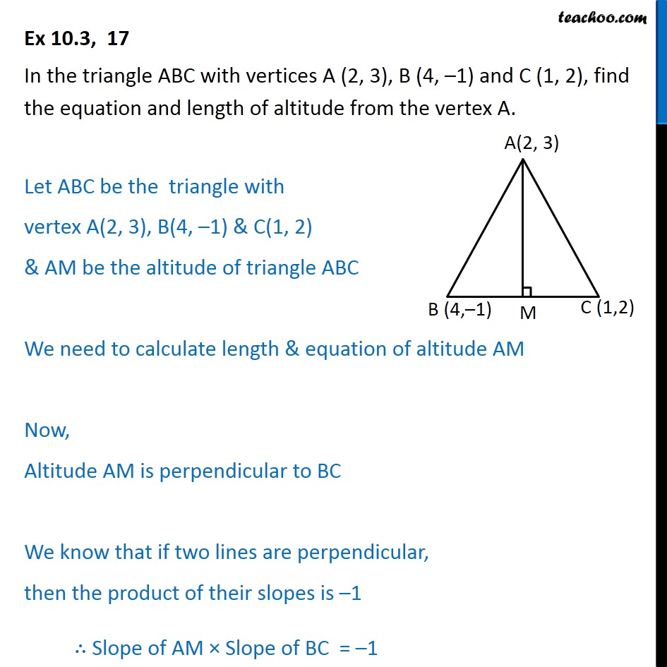 Ex 10.3, 17 - In ABC, vertices A (2, 3), B (4, -1), C (1, 2) - Two lines // or/and prependicular
