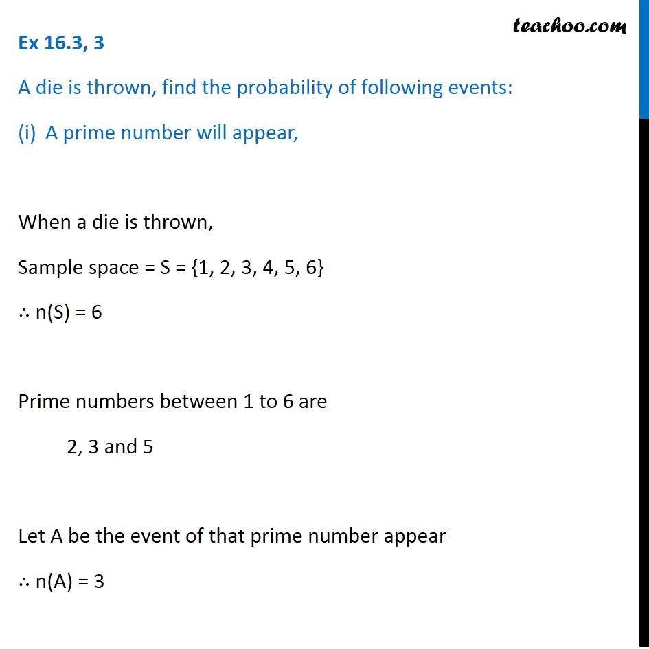 Ex 16.3, 3 - A die is thrown, find probability (i) A prime number
