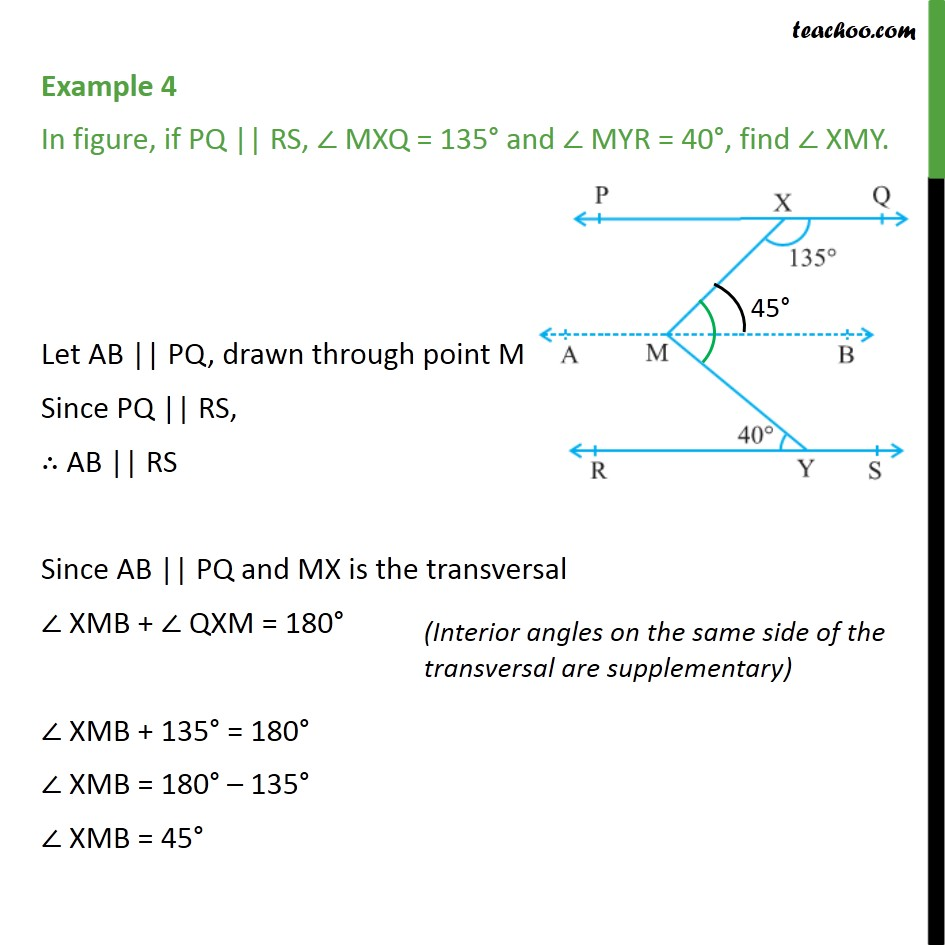 Example 4 - In figure, if PQ || RS, ∠MXQ = 135° & ∠MYR = 40° - Parallel lines and traversal - Problems