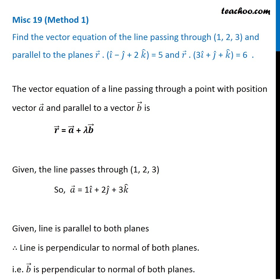 Misc 19 - Find vector equation of line passing through (1, 2, 3) and
