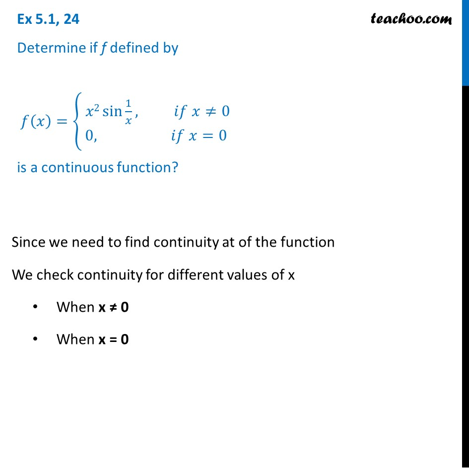 Ex 5.1, 24 - Determine if f(x) = {x2 sin 1/x, 0 is continuous