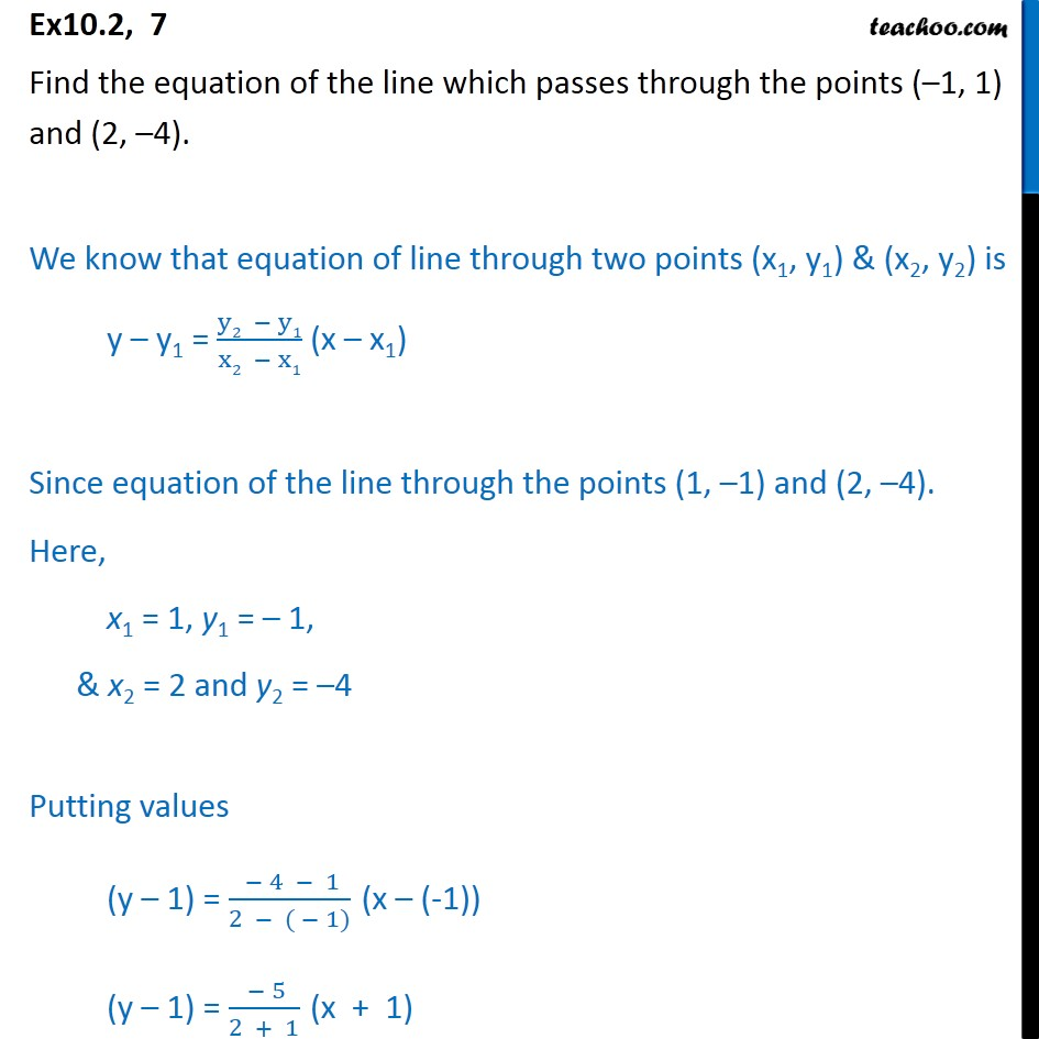 Ex 10.2, 7 - Line passes through points (-1, 1), (2, -4) - Point Slope form
