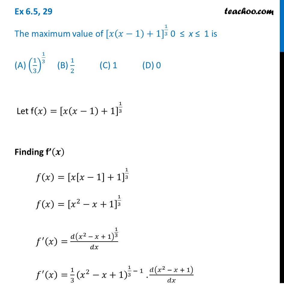 Ex 6.5, 29 - The max value of [x(x - 1) + 1]^1/3 is (a) (1/3)^1/3