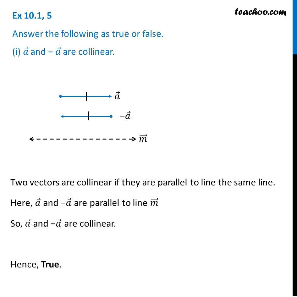 Ex 10.1, 5 - True or false (i) a and -a are collinear (ii) Two