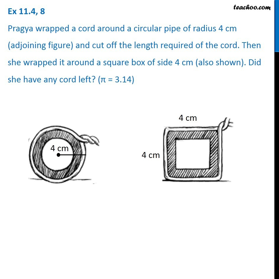 Ex 11.4, 8 - Pragya wrapped a cord around a circular pipe of radius 4