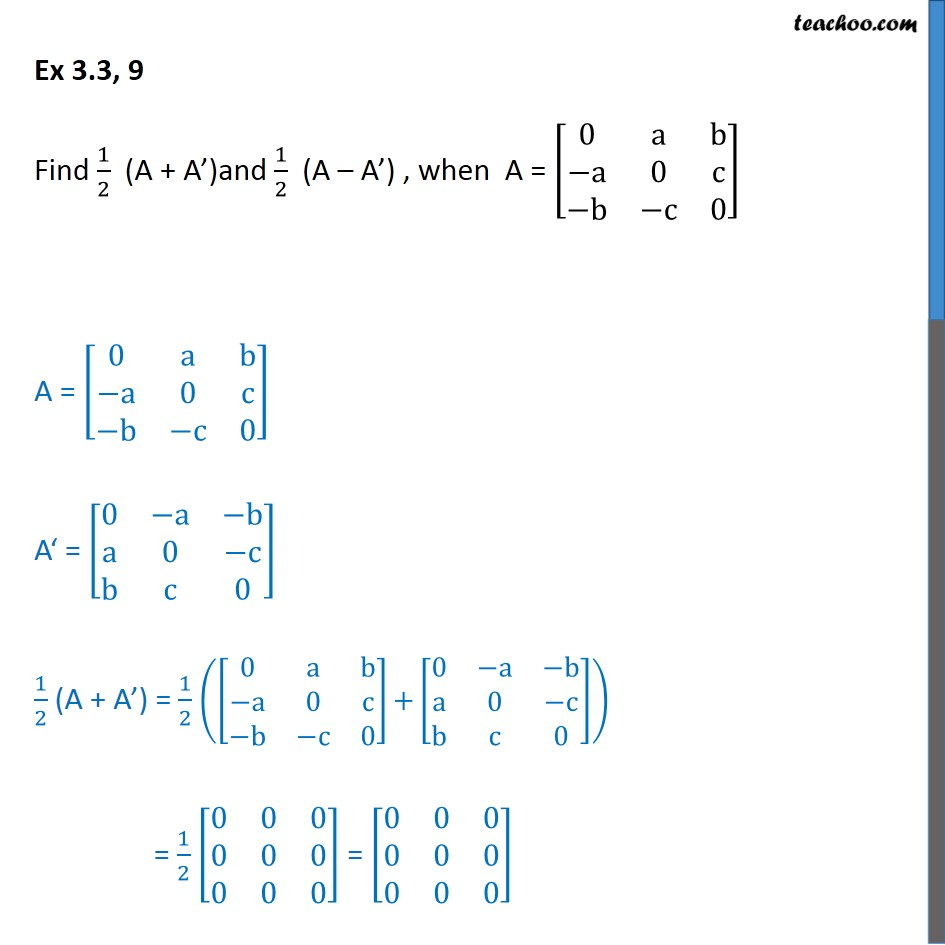 Ex 3.3, 9 - Find 1/2 (A + A') and 1/2 (A - A'), when A = [0 a b - Ex 3.3