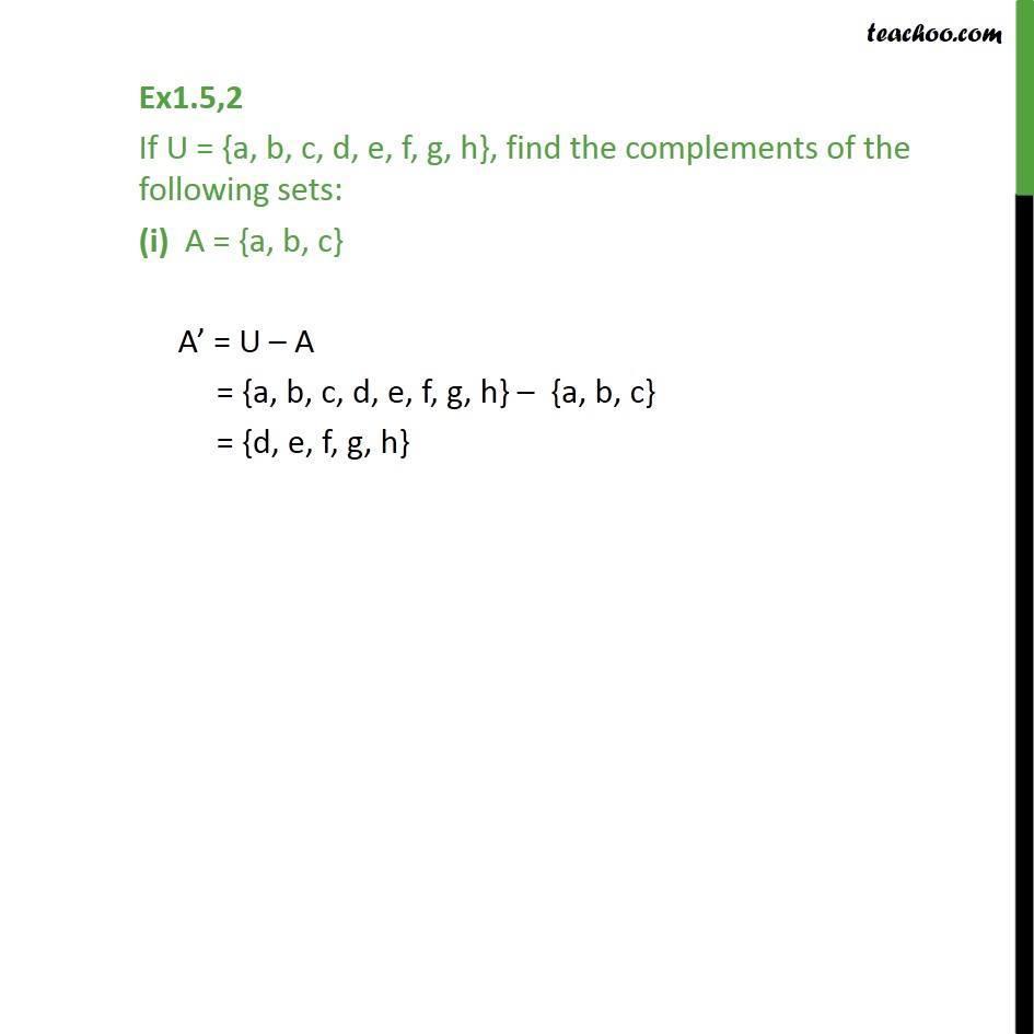 Ex 1.5, 2 - If U = {a, b, c, d, e, f, g, h}, find complements - Ex 1.5