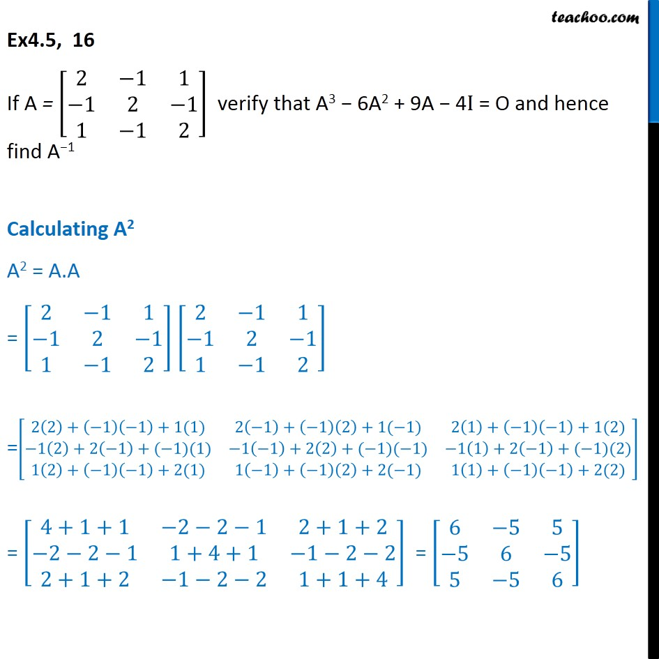 Ex 4.5, 16 - Verify A3 - 6A2 + 9A -4I = O and hence find A-1 - Finding inverse when Equation of matrice given