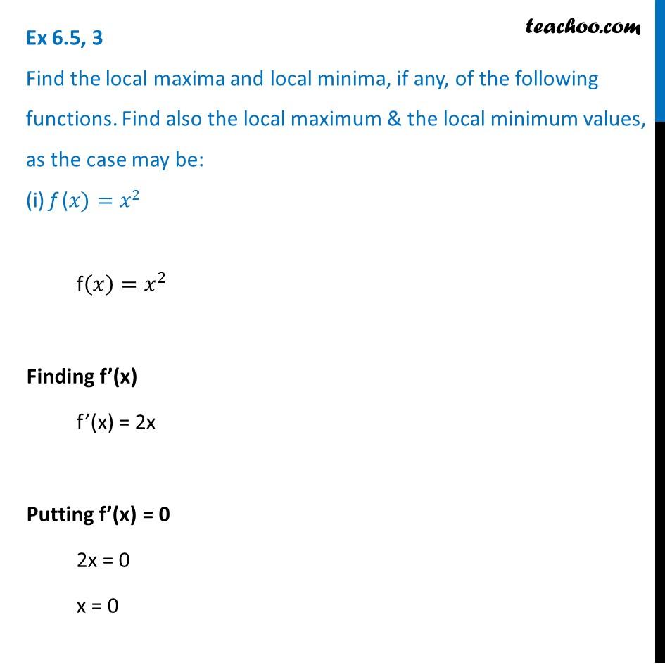 Ex 6.5, 3 - Find local maxima, local minima of (i) f(x) = x2
