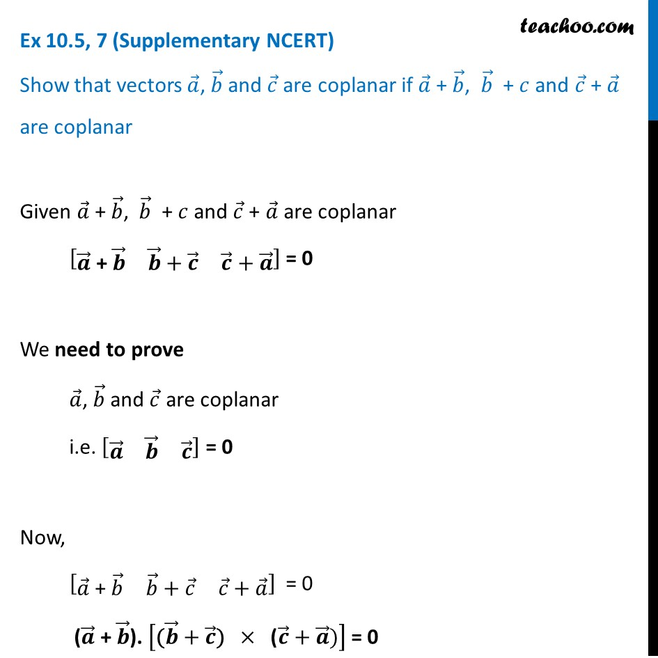 Ex 10.5, 7 (Supplementary NCERT) - Show that a, b, c are coplanar if