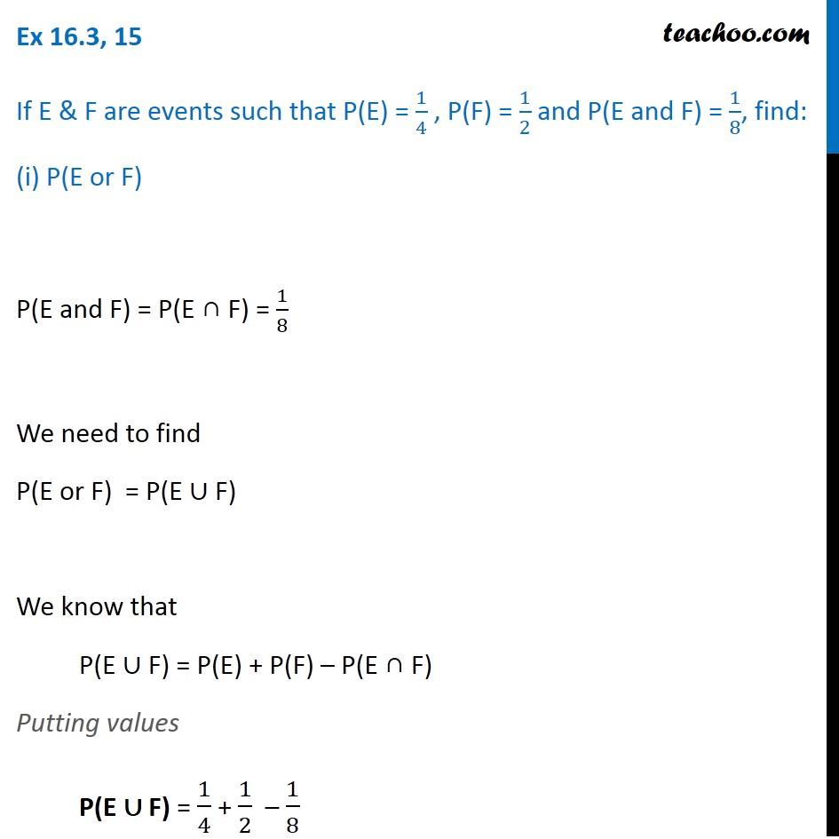 Ex 16.3, 15 - If P(E) =  1/4, P(F) = 1/2, P(E and F) = 1/8