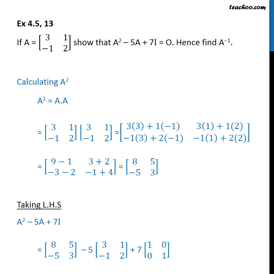 Ex 4.5, 13 - Show that A2 - 5A + 7I = O. Hence find A-1 - Finding inverse when Equation of matrice given