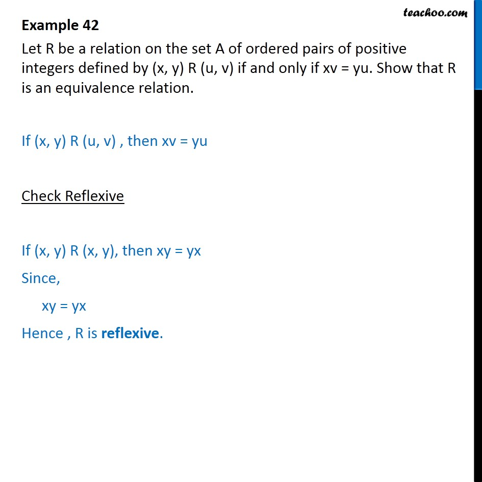 Example 42 - Let (x, y) R (u, v) if and only if xv = yu - To prove relation reflexive/trasitive/symmetric/equivalent