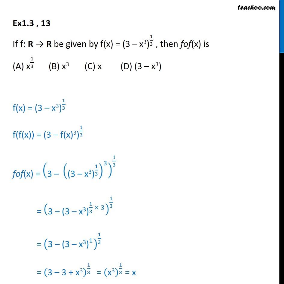 Ex 1.3, 13 - f(x) = (3 - x3)1/3, then fof (x) is (A) x1/3 - Ex 1.3