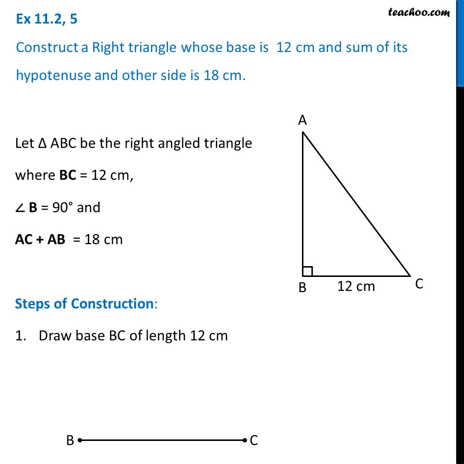 Ex 11.2, 5 - Construct a right triangle whose base is 12cm and sum
