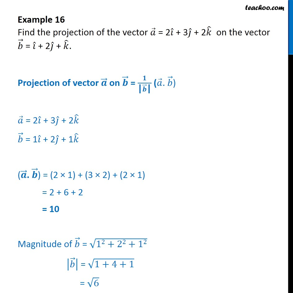 Example 16 - Find projection of vector a = 2i + 3j + 2k on b - Examples