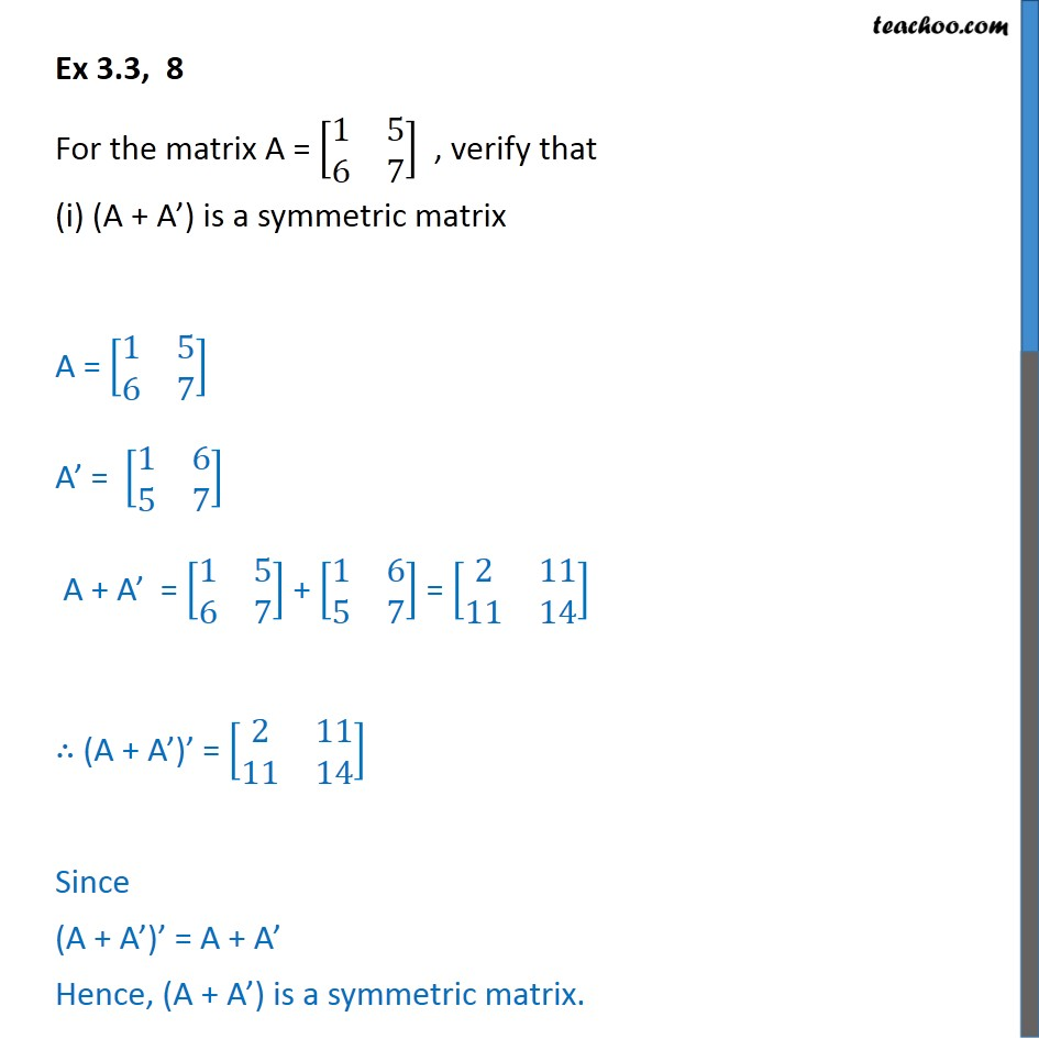 Ex 3.3, 8 - For A = [1 5 6 7], verify (i) (A + A') is symmetric - Symmetric and skew symmetric matrices