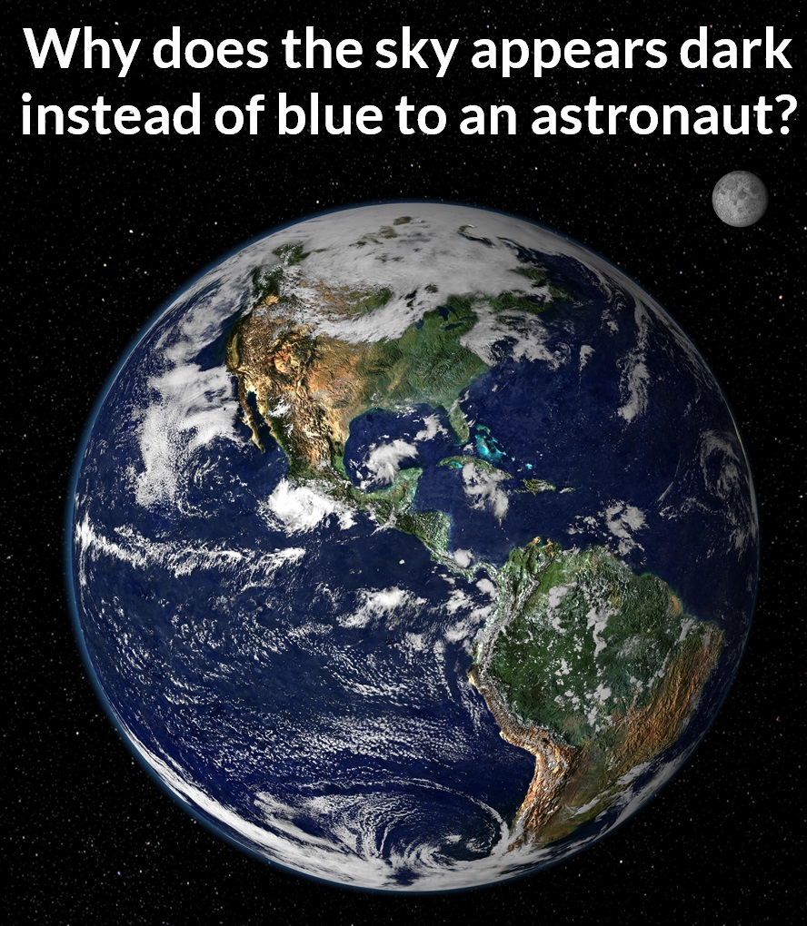 Why does the sky appears dark instead of blue to an astronaut.jpg